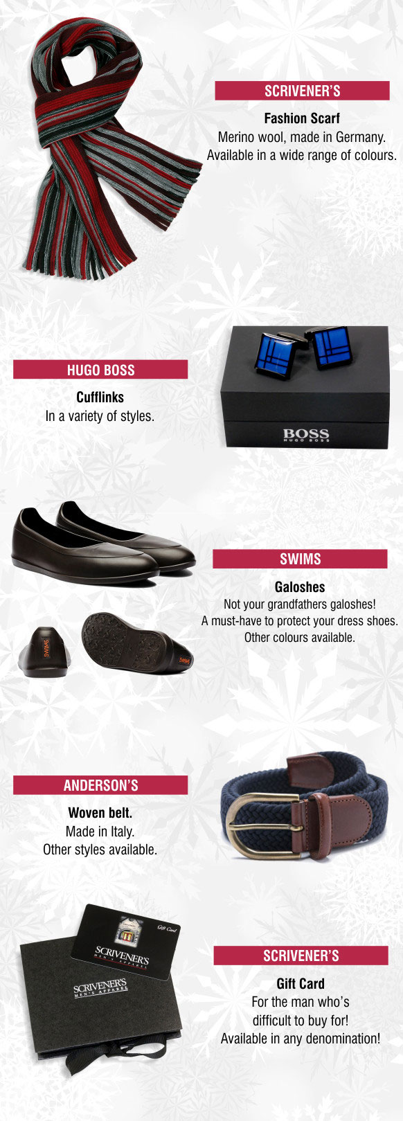 Scrivener's scarves, Hugo Boss cuff links, Swims galoshes, Anderson's belts, Scrivener's Gift Card gifts