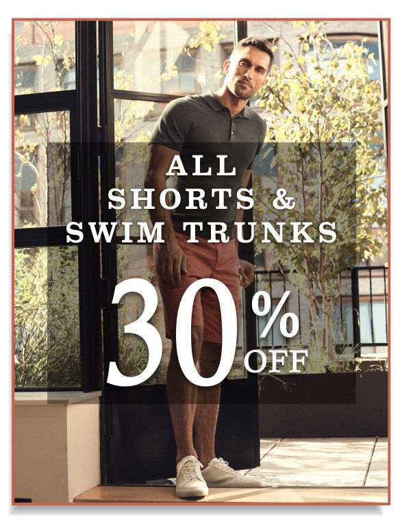 All shorts and swim trunks 30 percent off June 25-28, 2020